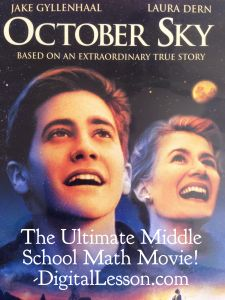 October Sky is the ultimate middle school math  and science movie. Visit http://digitallesson.com/the-ultimate-middle-school-math-movie to read the blog post and download a free printable student worksheet that you can use in your math class.