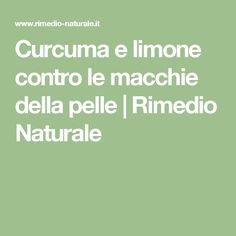 Curcuma e limone contro le macchie della pelle | Rimedio Naturale Beauty Box, The Cure, Food And Drink, Fitness, How To Make, Anna, Curiosity, Sally, Random