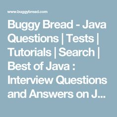 Buggy Bread - Java Questions | Tests | Tutorials | Search | Best of Java : Interview Questions and Answers on Java , J2EE , Struts , Spring, SVN , RAD , Maven , XML , Design Pattern
