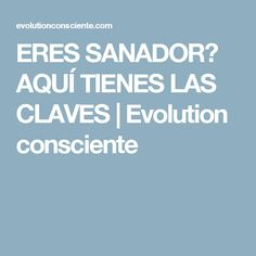 ERES SANADOR? AQUÍ TIENES LAS CLAVES   Evolution consciente