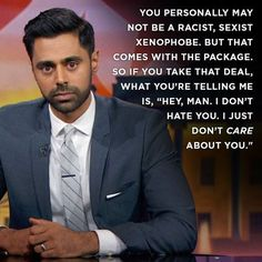 From The Daily Show -Hasan Minhaj on people who support Donald Trump despite his bigotry. Hasan Minhaj, I Just Dont Care, Political Quotes, The Daily Show, All That Matters, Totally Me, Victoria, Subconscious Mind, What Goes On