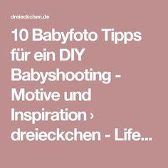 10 Babyfoto Tipps für ein DIY Babyshooting - Motive und Inspiration › dreieckchen - Lifestyle Blog #dreimalanders