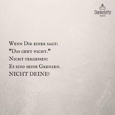 """Wenn dir einer sagt: """"das geht nicht"""" nicht vergessen: es sind seine #Grenzen. NICHT DEINE!... #Dankebitte #Sprüche #Gedanken #Weisheiten #Zitate"""