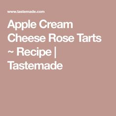 Apple Cream Cheese Rose Tarts ~ Recipe | Tastemade