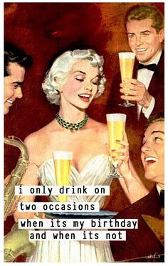 I only drink on occasions - when it's my birthday and when it's not - vintage retro funny quote