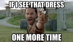 Rick is tired of that dress too!