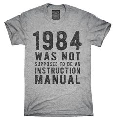 1984 Was Not Supposed To Be An Instruction Manual T-Shirt, Hoodie, Tank Top