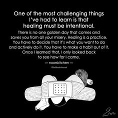 Healing must be intentional. Healing must become habitual like a purposeful practice or sacred routine. Healing doesn't just magically appear. It's work. Do the work. Positive Quotes, Motivational Quotes, Inspirational Quotes, Uplifting Quotes, Chakra Heilung, Quotes To Live By, Life Quotes, Life Coach Quotes, Wisdom Quotes
