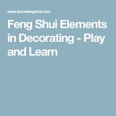 Feng Shui Elements in Decorating - Play and Learn