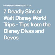 7 Deadly Sins of Walt Disney World Trips - Tips from the Disney Divas and Devos