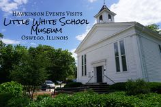 The Little White School Museum – Oswego, Illinois – Hawkinson Events