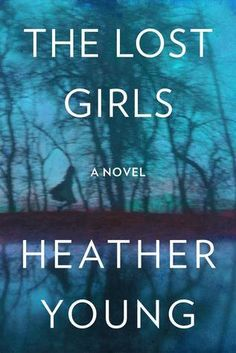 The Lost Girls by Heather Young - The Choices We Make by Karma Brown - 9 Books to Add to Your 2017 Reading List