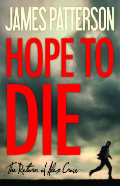 Don't miss HOPE TO DIE, next book in the Alex Cross series and the thrilling conclusion to Cross My Heart. On Sale 11/17/14
