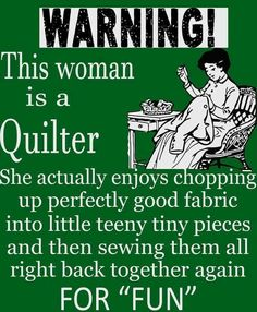 ~ Warning from a quilter