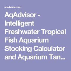 AqAdvisor - Intelligent Freshwater Tropical Fish Aquarium Stocking Calculator and Aquarium Tank/Filter Advisor