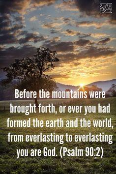 Psalms 90:2 you are everlasting God