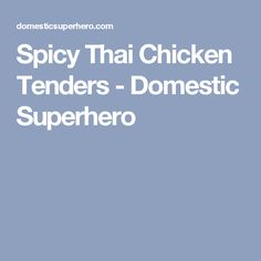 Spicy Thai Chicken Tenders - Domestic Superhero