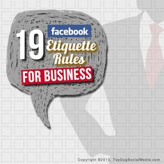 Facebook Etiquette: 19 Rules For Businesses Using Facebook Yes.