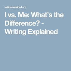 I vs. Me: What's the Difference? - Writing Explained