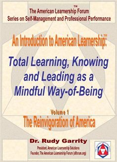 An Introduction to American Learnership: Total Learning, Knowing, and Leading as a Mindful Way-of-Being (Self Management and Professional Performance) by Dr. Rudy Garrity, http://www.amazon.com/dp/B00FEMJ12M/ref=cm_sw_r_pi_dp_hP0wsb0HSCS5X
