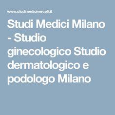 Studi Medici Milano - Studio ginecologico Studio dermatologico e podologo Milano