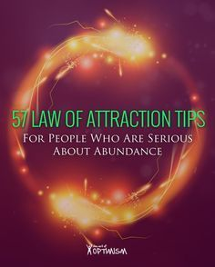 57 Law of Attraction Tips For People Who Are Serious About Abundance