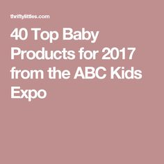 40 Top Baby Products for 2017 from the ABC Kids Expo