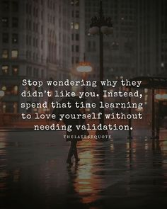 Stop wondering why they didnt like you. Instead spend that time learning to love yourself without needing validation. . . #quotes