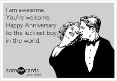 I am awesome. You're welcome. Happy Anniversary to the luckiest boy in the world.