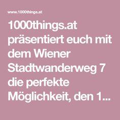 1000things.at präsentiert euch mit dem Wiener Stadtwanderweg 7 die perfekte Möglichkeit, den 10. Bezirk einmal besser kennenzulernen. Getting To Know, Hiking, City