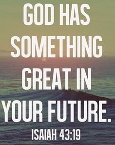 """Each and everyday I wake up and read my daily bible verse. Today's verse was from Isaiah which says """"God has something great in your future"""" It truly spo Great Quotes, Quotes To Live By, Me Quotes, Inspirational Quotes, Motivational, Inspirational Speakers, Daily Quotes, Bible Verses Quotes, Bible Scriptures"""
