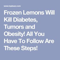 Frozen Lemons Will Kill Diabetes, Tumors and Obesity! All You Have To Follow Are These Steps!