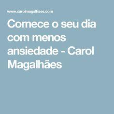 Comece o seu dia com menos ansiedade - Carol Magalhães