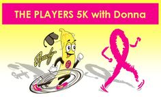 "Be sure to look for Speedy the Banana at ""The Players 5K with Donna""!"