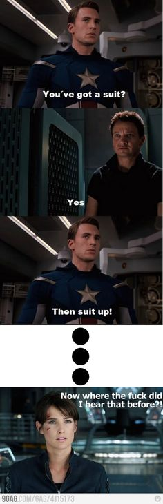 Suit up! haha they would pull an how i met your mother reference