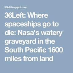 36Left: Where spaceships go to die: Nasa's watery graveyard in the South Pacific 1600 miles from land