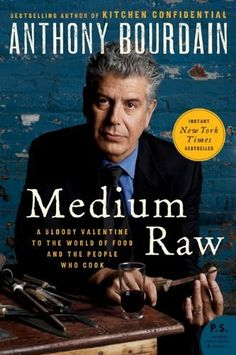 Medium Raw: A Bloody Valentine to the World of Food and the People Who Cook (P.S.) by Anthony Bourdain, http://www.amazon.com/dp/0061718955/ref=cm_sw_r_pi_dp_aEMWpb13SXGV7