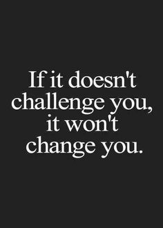 If it doesn't challenge you, it won't change you #comfortzone #training #changeisgood