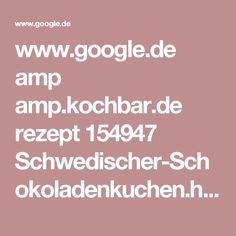www.google.de amp amp.kochbar.de rezept 154947 Schwedischer-Schokoladenkuchen.html