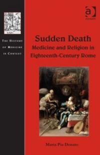 Sudden death : medicine and religion in eighteenth-century Rome /