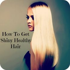 Tips: How To Get Shiny Healthy Hair
