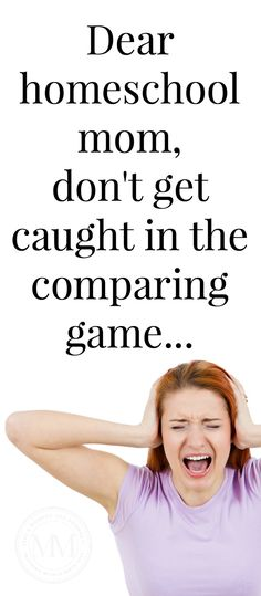 DEAR HOMESCHOOL MOM: DON'T GET CAUGHT IN THE COMPARING GAME