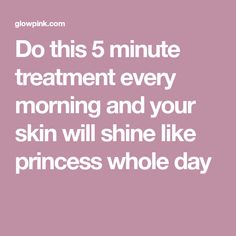 5da3a497fe Do this 5 minute treatment every morning and your skin will shine like  princess whole day