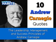 10 Andrew Carnegie Quotes: The Leadership, Management and Success Principles of Andrew Carnegie