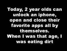 Well, I was actually making mud-pies and do not remember sampling them by choice.  Two-year olds then and now.