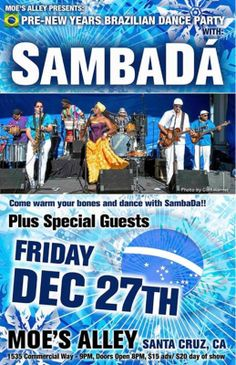 Santa Cruz, CA Moe's Alley welcomes back Santa Cruz's favorite dance band, SambaDá, for a special pre New Years eve Brazilian dance party. Come warm your bones on the dance-floor.     There's a beach where … Click flyer for more >>