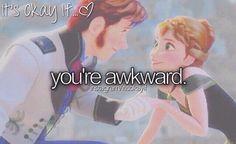 It's Ok If.. Yup, cuz I can be REALLY awkward sometimes