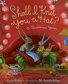 Shall I Knit You a Hat?: A Christmas Yarn by Kate Klise, ill by M. Christmas Books For Kids, Christmas Yarn, Childrens Christmas, Christmas Time, Christmas Gifts, Christmas Ornaments, Christmas Ideas, Knitting Books, Baby Knitting