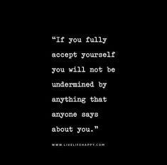 If-you-fully-accept-yourself-you-will-not-be-undermined-by-anything-that-anyone-says-about-you