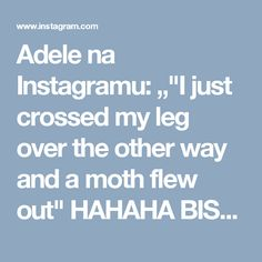 "Adele na Instagramu: """"I just crossed my leg over the other way and a moth flew out"" HAHAHA BISH . Credits >> @legend_adele . . . . . . #adeleadkins #adeleblue…"""